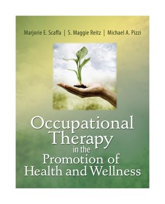 Occupational Therapy in the Promotion of Health And Wellness By Scaffa, Marjorie E./ Reitz, S. Maggie, Ph.D./ Pizzi, Michael A., Ph.D.